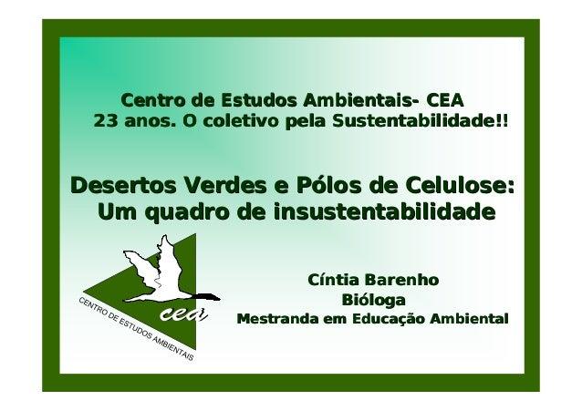 Centro de Estudos Ambientais- CEA 23 anos. O coletivo pela Sustentabilidade!!Desertos Verdes e Pólos de Celulose:  Um quad...