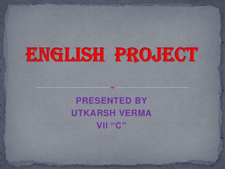 "PRESENTED BYUTKARSH VERMA    VII ""C"""
