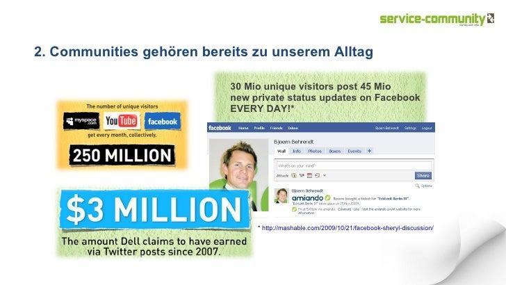 <ul><li>30 Mio unique visitors post 45 Mio  new private status updates on Facebook  EVERY DAY!* </li></ul>2. Communities g...