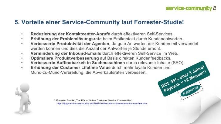 5. Vorteile einer Service-Community laut Forrester-Studie! <ul><li>Reduzierung der Kontaktcenter-Anrufe  durch effektivere...
