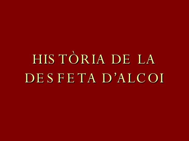 HISTÒRIA DE LA DESFETA D'ALCOI