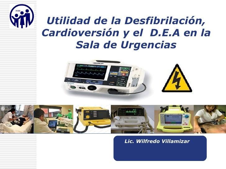 L  Lic. Wilfredo Villamizar Rincón Utilidad de la Desfibrilación, Cardioversión y el  D.E.A en la Sala de Urgencias