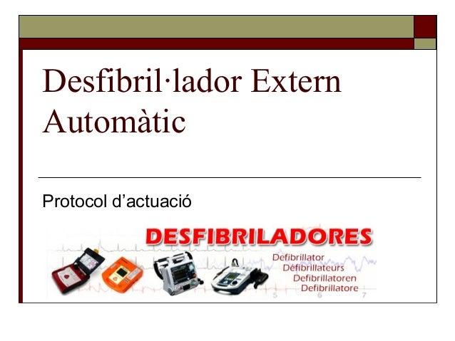 Desfibril·lador ExternAutomàticProtocol d'actuació