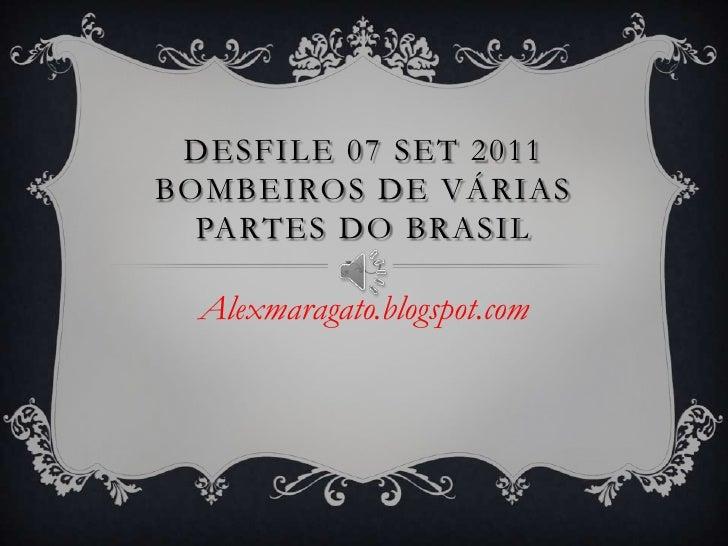 Desfile 07 set 2011Bombeiros de várias partes do Brasil<br />Alexmaragato.blogspot.com<br />