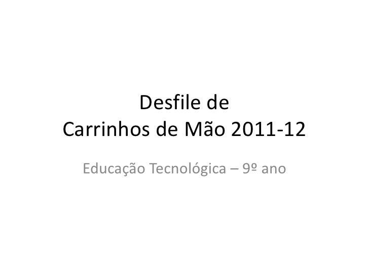 Desfile deCarrinhos de Mão 2011-12 Educação Tecnológica – 9º ano