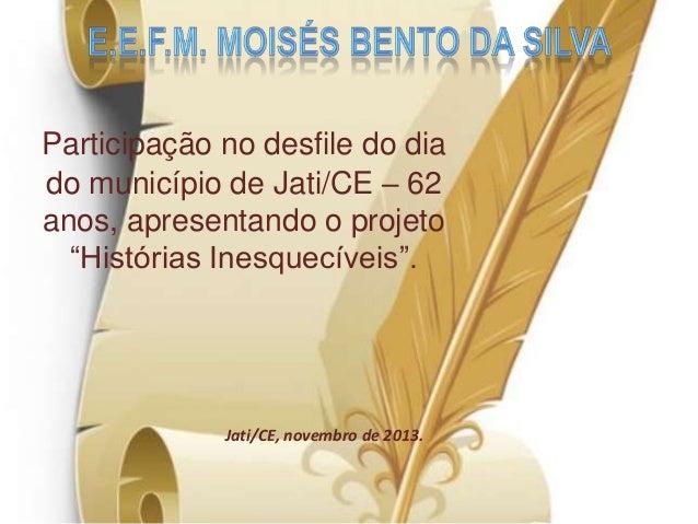 """Participação no desfile do dia do município de Jati/CE – 62 anos, apresentando o projeto """"Histórias Inesquecíveis"""".  Jati/..."""