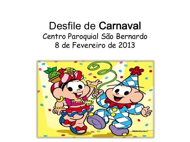 Desfile de CarnavalCentro Paroquial São Bernardo   8 de Fevereiro de 2013