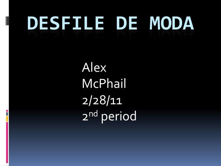 Desfile de moda<br />Alex McPhail<br />2/28/11<br />2nd period<br />