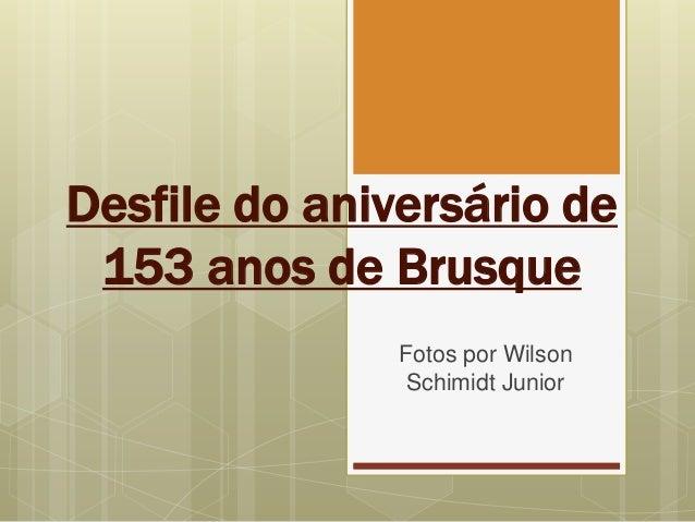 Desfile do aniversário de 153 anos de Brusque Fotos por Wilson Schimidt Junior