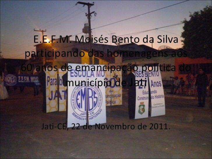 E.E.F.M. Moisés Bento da Silva participando das homenagens aos60 anos de emancipação política do          município de Jat...