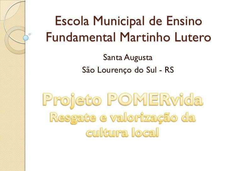 Escola Municipal de EnsinoFundamental Martinho Lutero          Santa Augusta     São Lourenço do Sul - RS