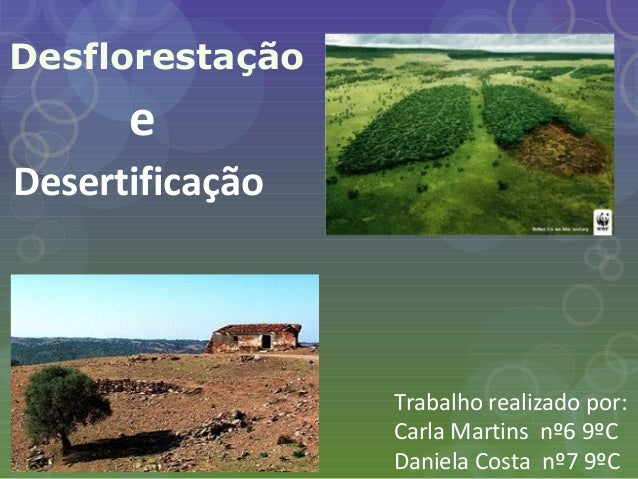 Desflorestação Desertificação e Trabalho realizado por: Carla Martins nº6 9ºC Daniela Costa nº7 9ºC