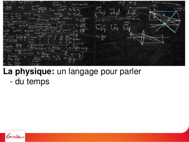 La physique: un langage pour parler - du temps - de la matière - de