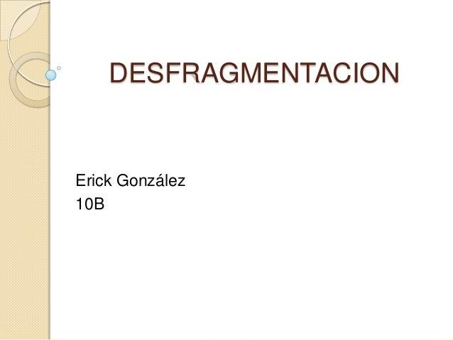 DESFRAGMENTACION Erick González 10B