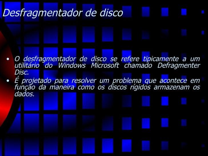Desfragmentador de disco   <ul><li>O desfragmentador de disco se refere tipicamente a um utilitário do Windows Microsoft c...