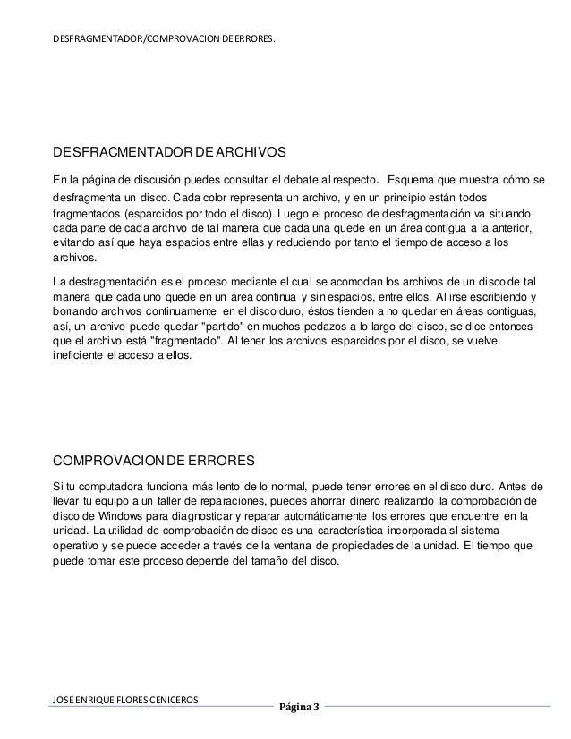 DESFRAGMENTADOR/COMPROVACION DE ERRORES.  DESFRACMENTADOR DE ARCHIVOS  En la página de discusión puedes consultar el debat...
