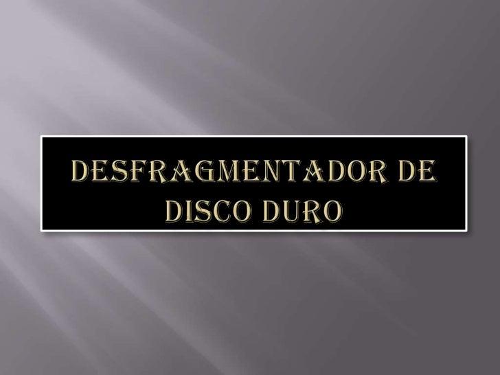    La desfragmentación es un proceso que se    encarga de realojar los archivos descolocados    por un disco de manera   ...