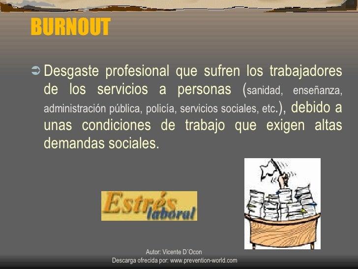 BURNOUT <ul><li>Desgaste profesional que sufren los trabajadores de los servicios a personas  ( sanidad, enseñanza, admini...