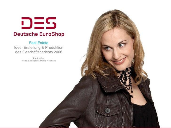 Feel Estate Idee, Erstellung & Produktion des Geschäftsberichts 2006 Patrick Kiss Head of Investor & Public Relations