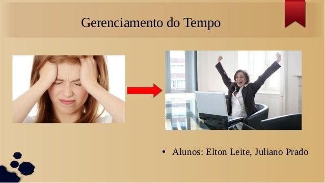 Gerenciamento do Tempo            ●   Alunos: Elton Leite, Juliano Prado