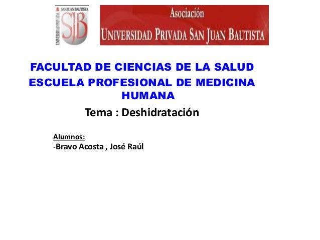 FACULTAD DE CIENCIAS DE LA SALUDESCUELA PROFESIONAL DE MEDICINA             HUMANA           Tema : Deshidratación   Alumn...