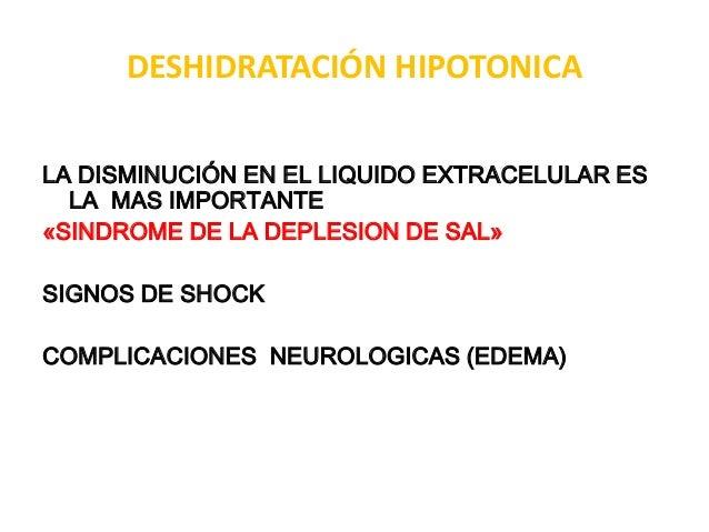 DESHIDRATACIÓN HIPOTONICALA DISMINUCIÓN EN EL LIQUIDO EXTRACELULAR ES  LA MAS IMPORTANTE«SINDROME DE LA DEPLESION DE SAL»S...
