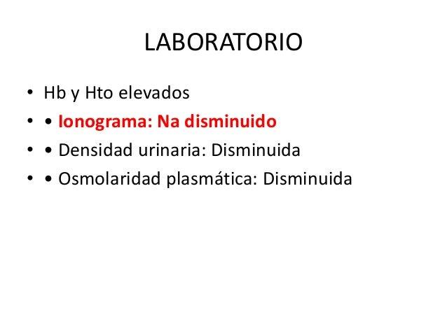 LABORATORIO•   Hb y Hto elevados•   • Ionograma: Na disminuido•   • Densidad urinaria: Disminuida•   • Osmolaridad plasmát...