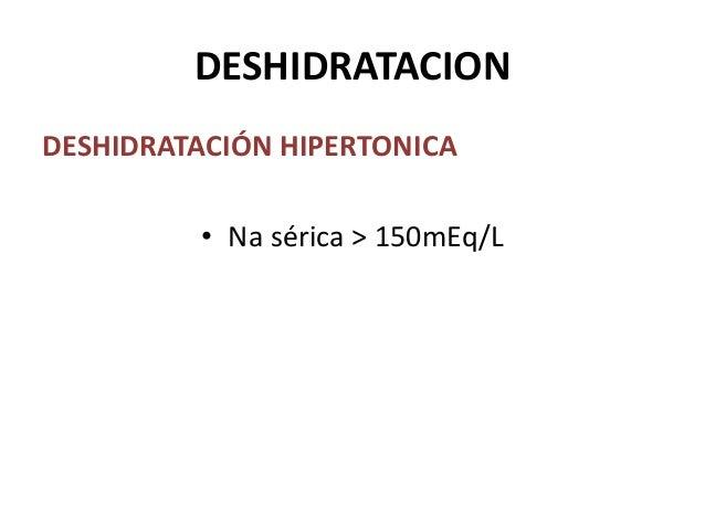 DESHIDRATACIONDESHIDRATACIÓN HIPERTONICA         • Na sérica > 150mEq/L