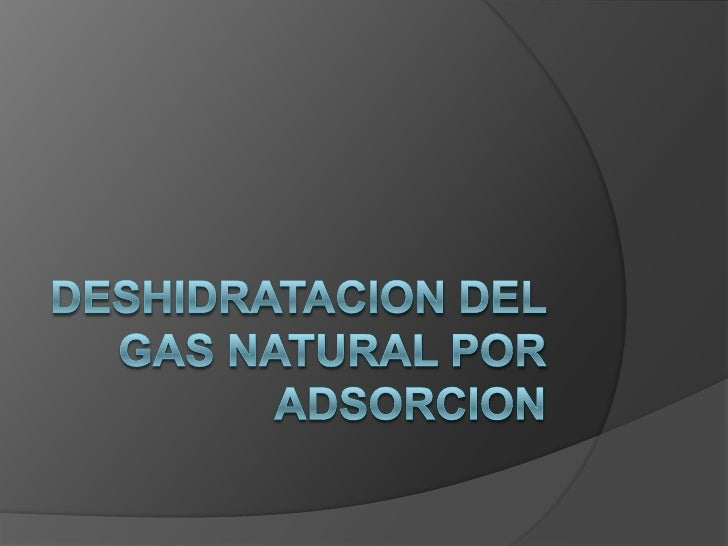 DESHIDRATACION DEL GAS NATURAL POR ADSORCION<br />