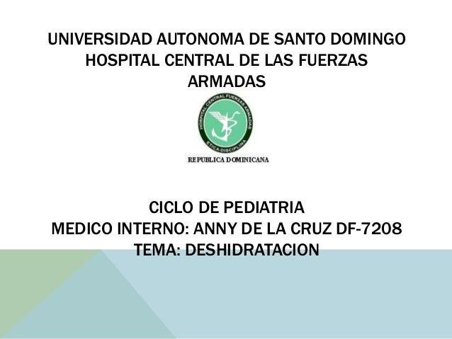 UNIVERSIDAD AUTONOMA DE SANTO DOMINGO HOSPITAL CENTRAL DE LAS FUERZAS ARMADAS CICLO DE PEDIATRIA MEDICO INTERNO: ANNY DE L...
