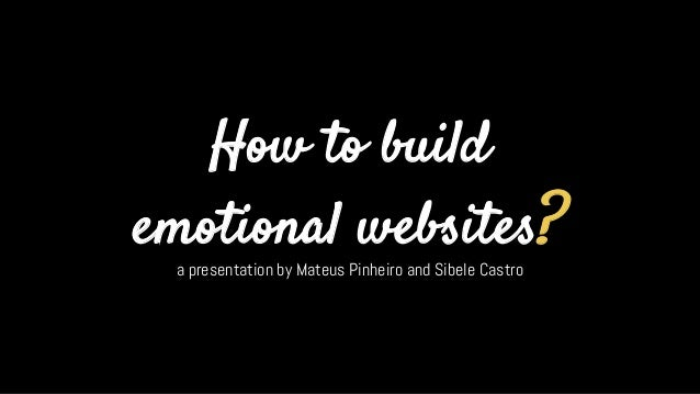 How to build emotional websites? a presentation by Mateus Pinheiro and Sibele Castro