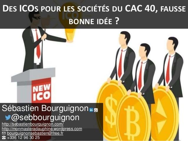 DES ICOS POUR LES SOCIÉTÉS DU CAC 40, FAUSSE BONNE IDÉE ? Sébastien Bourguignon @sebbourguignon http://sebastienbourguigno...