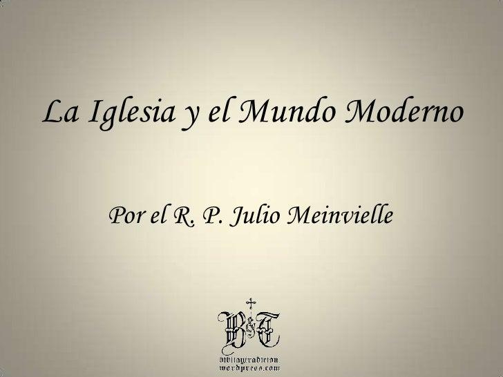 La Iglesia y el Mundo Moderno<br />Por el R. P. Julio Meinvielle<br />
