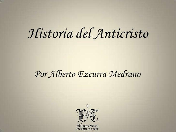 Historia del Anticristo<br />Por Alberto Ezcurra Medrano<br />