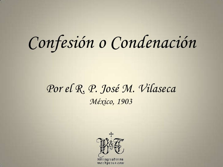 Confesión o Condenación<br />Por el R. P. José M. Vilaseca<br />México, 1903<br />