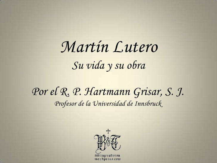 Martín Lutero<br />Su vida y su obra<br />Por el R. P. HartmannGrisar, S. J.<br />Profesor de la Universidad de Innsbruck<...