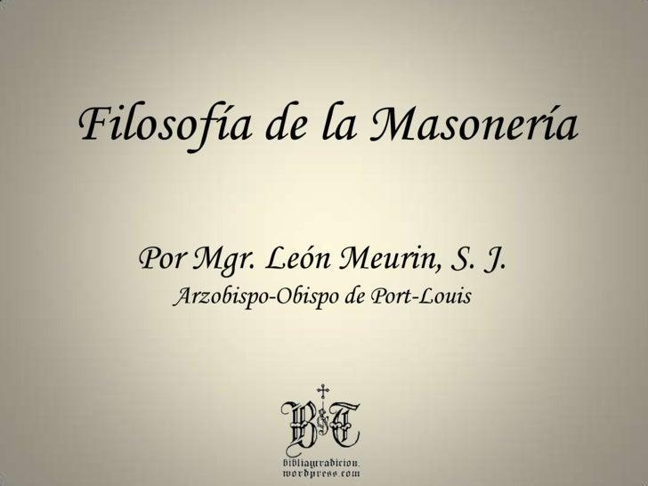 Filosofía de la Masonería<br />Por Mgr. León Meurin, S. J.<br />Arzobispo-Obispo de Port-Louis<br />