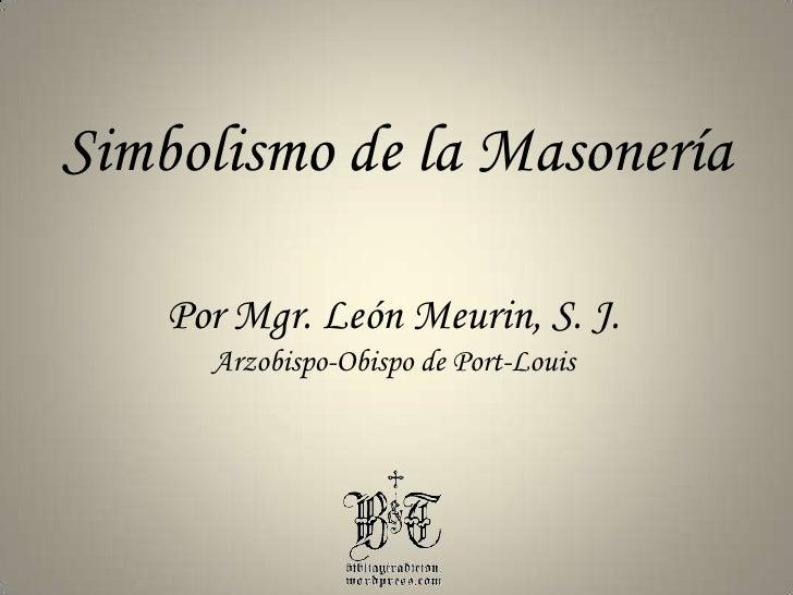 Simbolismo de la Masonería<br />Por Mgr. León Meurin, S. J.<br />Arzobispo-Obispo de Port-Louis<br />