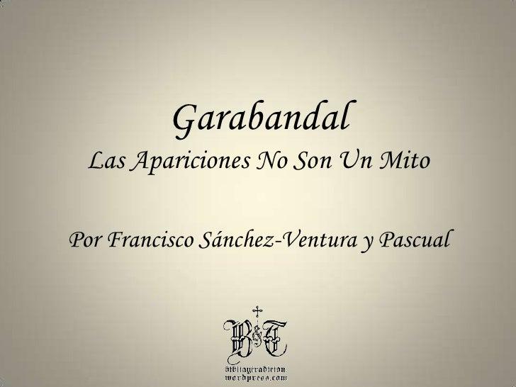 Garabandal<br />Las Apariciones No Son Un Mito<br />Por Francisco Sánchez-Ventura y Pascual<br />