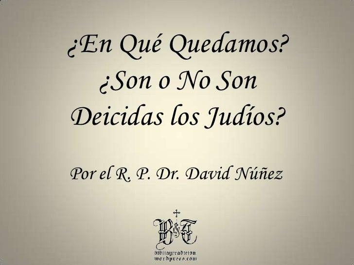 ¿En Qué Quedamos?<br />¿Son o No Son<br />Deicidas los Judíos?<br />Por el R. P. Dr. David Núñez<br />