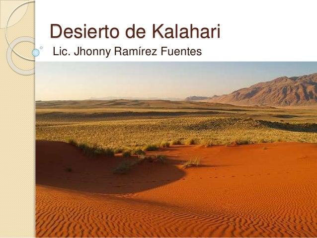 Desierto de Kalahari Lic. Jhonny Ramírez Fuentes