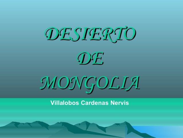 DESIERTO DE MONGOLIA Villalobos Cardenas Nervis