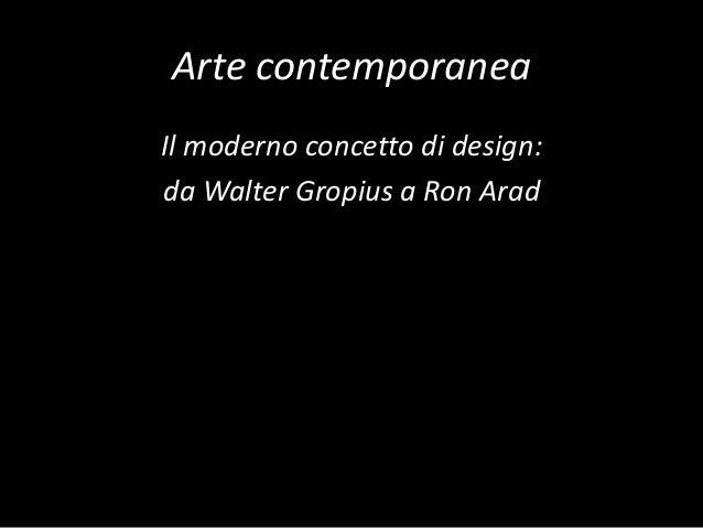 Arte contemporanea Il moderno concetto di design: da Walter Gropius a Ron Arad