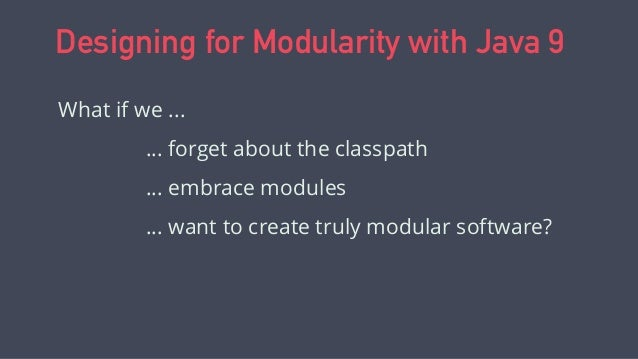 Desiging for Modularity with Java 9 Slide 3