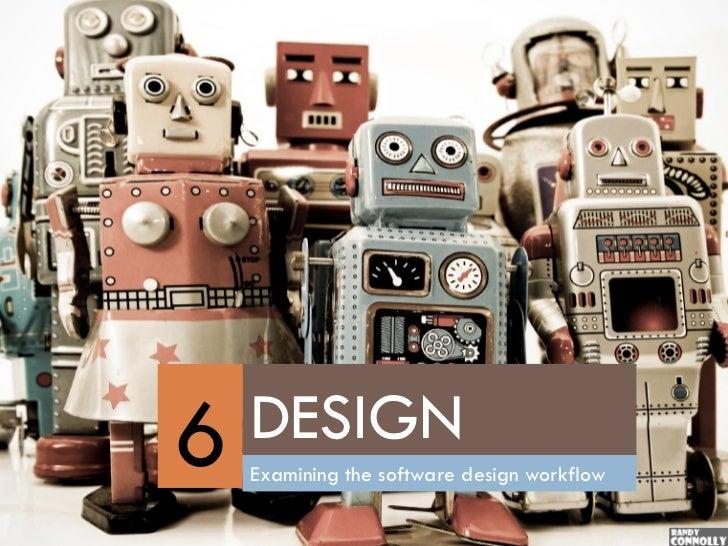 6   DESIGN    Examining the software design workflow