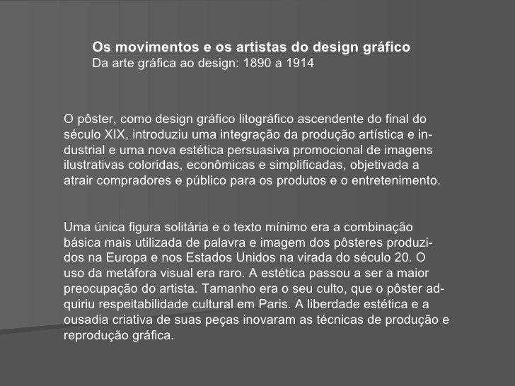 Os movimentos e os artistas do design gráfico Da arte gráfica ao design: 1890 a 1914  O pôster, como design gráfico litográ...