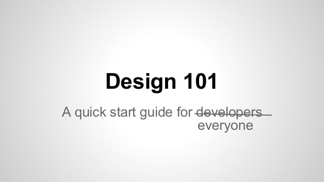 Design 101 A quick start guide for developers everyone