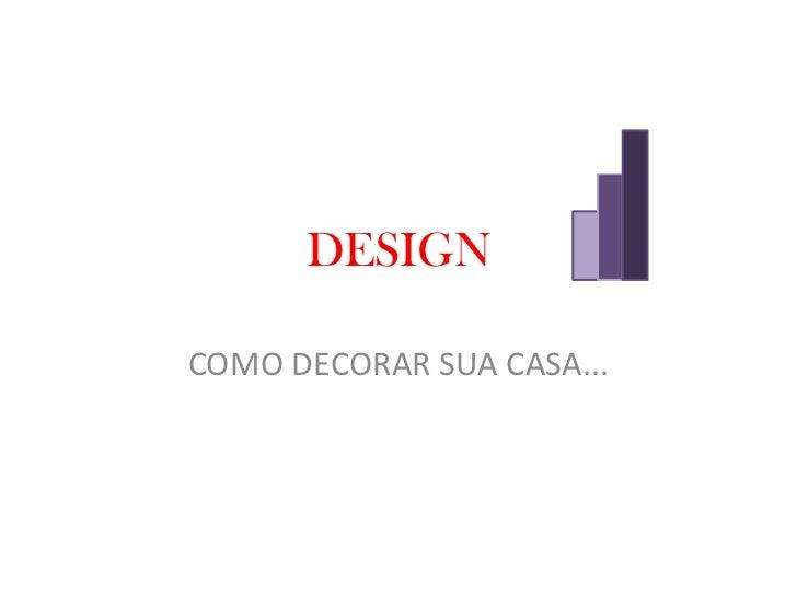 DESIGNCOMO DECORAR SUA CASA...