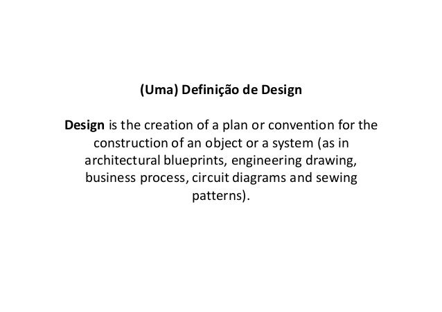(Uma) Definição de DesignDesign is the creation of a plan or convention for the    construction of an object or a system (...