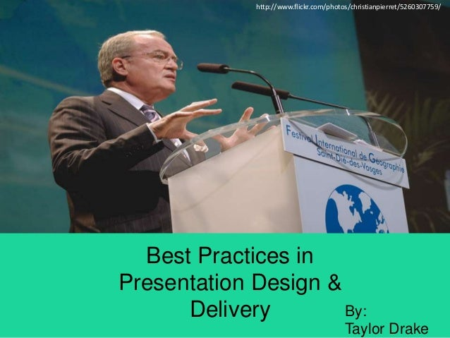 http://www.flickr.com/photos/christianpierret/5260307759/  Best Practices in Presentation Design & By: Delivery Taylor Dra...